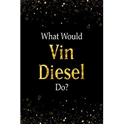 What Would Vin Diesel Do?: Black and Gold Vin Diesel Notebook