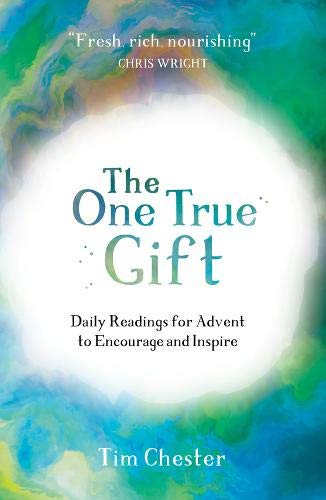 The One True Gift: Daily readings for advent to encourage and inspire (Uk Chester Christmas)