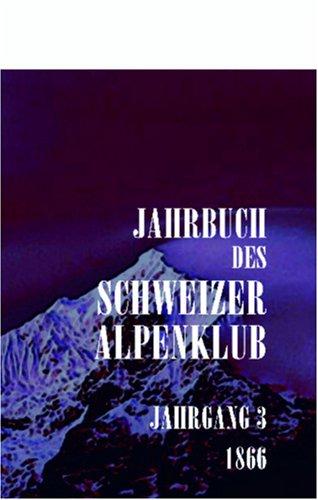 Jahrbuch des Schweizer Alpenclub: Jahrgang 3, 1866 (German Edition) by Adamant Media Corporation