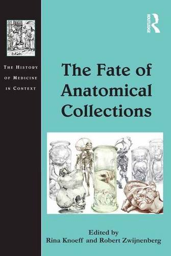 The Fate of Anatomical Collections (The History of Medicine in Context)