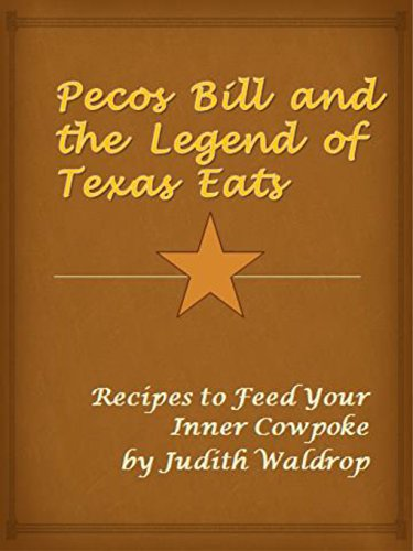 Pecos Bill and the Legend of Texas Eats: Recipes to Feed Your Inner Cowpoke