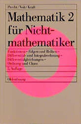 Mathematik für Nichtmathematiker, Bd.2, Funktionen, Folgen und Reihen, Differential- und Integralrechnung, Differentialgleichungen, Ordnung und Chaos