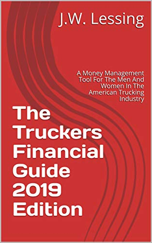 The Truckers Financial Guide 2019 Edition: A Money