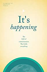 It's Happening: The field of consciousness That holds everything (Glimpses of Infinity Book 3)