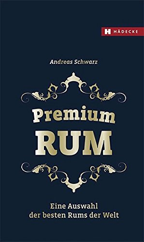 Premium RUM: Eine Auswahl der besten Rums der Welt Gebundenes Buch – 10. Oktober 2016 Andreas Schwarz Hädecke Verlag 3775007555 Getränke