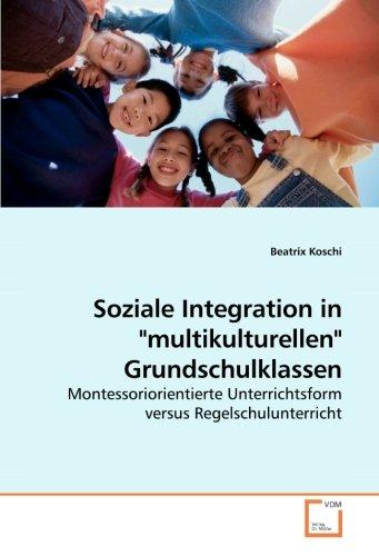 Soziale Integration in multikulturellen Grundschulklassen: Montessoriorientierte Unterrichtsform versus Regelschulunterricht