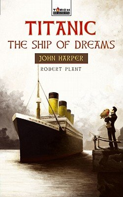 Titanic: The Ship of Dreams: John Harper of the Titanic   [TITANIC THE SHIP OF DREAMS] [Paperback]