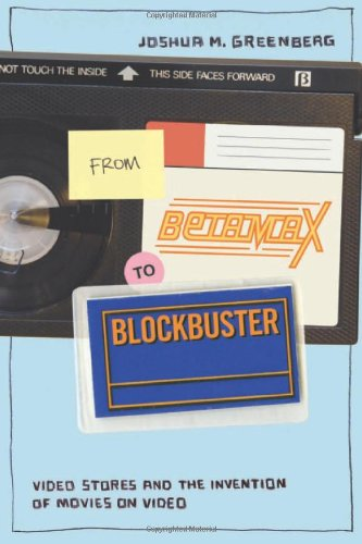 From Betamax to Blockbuster: Video Stores and the Invention of Movies on Video (Inside Technology) ebook