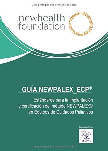 Descargar Libro GuÍa Newpalex_ecp®: Estándares Para La Implantación Y Certificación Del Método Newpalex® En Equipos De Cuidados Paliativos Fundación Newhealth