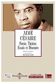 Poésie, théâtre, essais et discours par Aimé Césaire