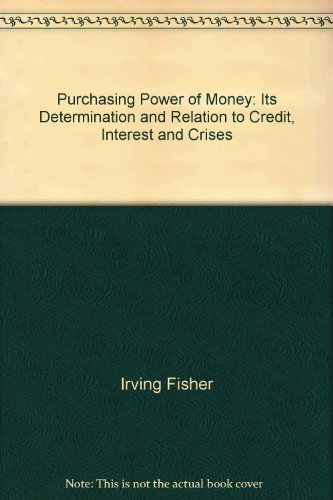 Purchasing Power Of Money  Its Determination And Relation To Credit  Interest And Crises