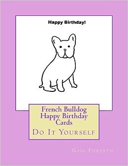 French bulldog happy birthday cards do it yourself gail forsyth french bulldog happy birthday cards do it yourself gail forsyth 9781548248925 amazon books solutioingenieria Choice Image