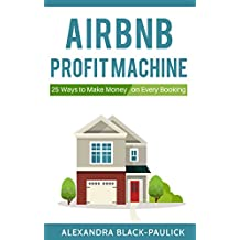 AirBnB Profit Machine: 25 Ways to Make Money on Every Booking