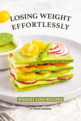 Losing Weight Effortlessly: Weight Loss Recipes by [Freeman, Sophia]