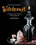 The Ultimate Guide to Witchcraft: A Modern-Day