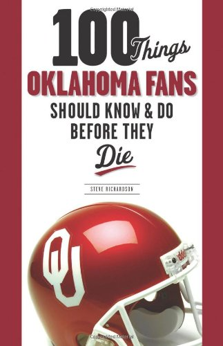100 Things Oklahoma Fans Should Know and Do Before They Die (100 Things.Fans Should Know)