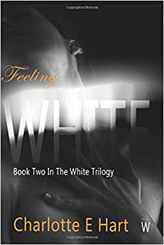 Feeling White: Volume 2 (The White Trilogy)