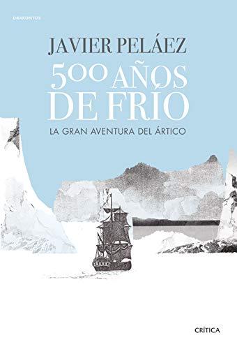500 años de frío: La gran aventura del Ártico (Drakontos) por Javier Peláez