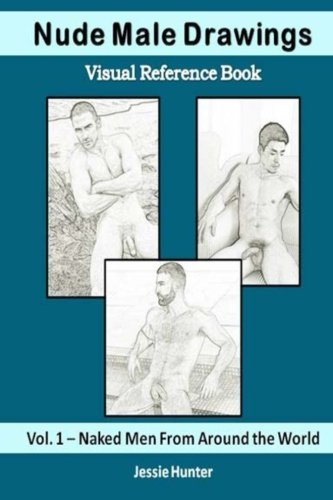 Nude Male Drawings: Visual Reference Book: Naked Men From Around the World (Volume 1)