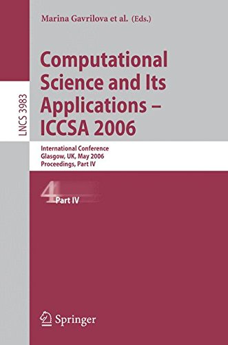 Download Computational Science and Its Applications - ICCSA 2006: International Conference, Glasgow, UK, May 8-11, 2006, Proceedings, Part IV (Lecture Notes in Computer Science) PDF