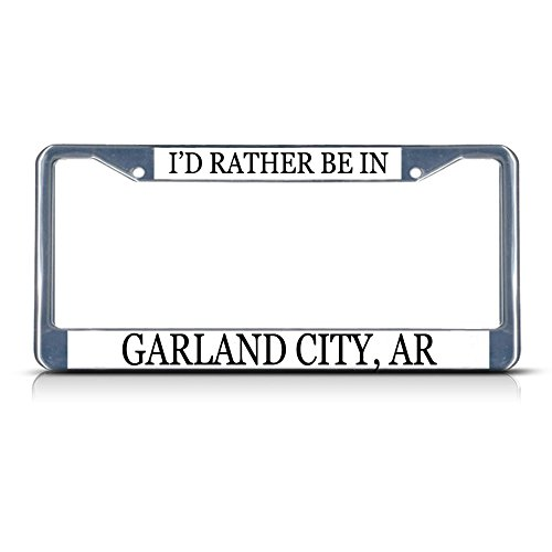 Metal License Plate Frame Solid Insert I'd Rather Be in Garland City, Ar Car Auto Tag Holder - Chrome 2 Holes, One Frame]()
