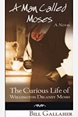 A Man Called Moses: The Curious Life of Wellington Delaney Moses Kindle Edition