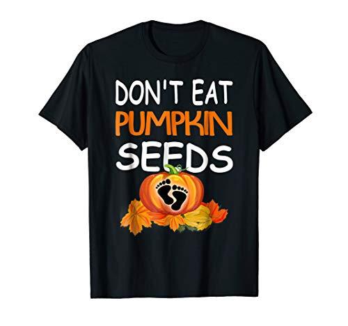 Dont Eat Pumpkin Seeds T Shirt Gift Pregnancy -