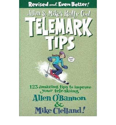[ Allen & Mike's Really Cool Telemark Tips: 123 Amazing Tips to Improve Your Tele-Skiing (Revised) O'Bannon, Allen ( Author ) ] { Paperback } (Tele Cutter)