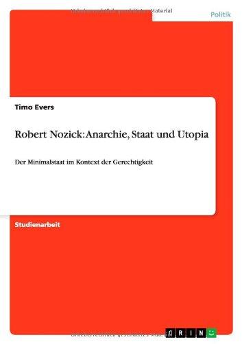 Robert Nozick: Anarchie, Staat und Utopia: Der Minimalstaat im Kontext der Gerechtigkeit