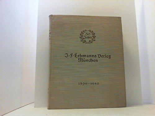 Fünfzig Jahre J F Lehmanns Verlag 1890 - 1940. Zur Erinnerung an das fünfzigjährige Bestehen am 1. September 1940.
