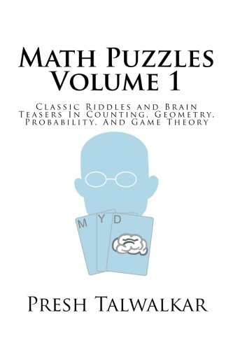 Math Puzzles Volume 1: Classic Riddles and Brain Teasers In Counting, Geometry, Probability, And Game Theory (Riddles And Brain Teasers For High School Students)