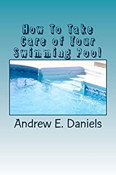 how to take care of your swimming pool a simple concise guide to help you keep your pool safe