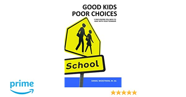 Good Kids Poor Choices: 5 Discussions You Need To Have With Your Teenager