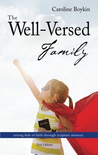 The Well-Versed Family: Raising Kids of Faith Through Scripture Memory