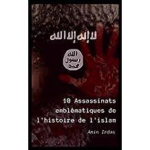 10 Assassinats emblématiques de l'histoire de l'islam (French Edition)