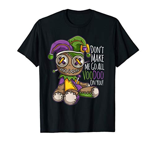 Mardi Gras Costume Don't Make Me Go All Voodoo Doll T-Shirt -