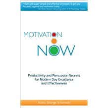 Motivation Now: Productivity and Persuasion Secrets For Modern Day Excellence and Effectiveness (60 Minute Success Series)