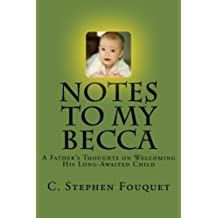 Notes to My Becca: A Father's Thoughts on Welcoming His Long-Awaited Child
