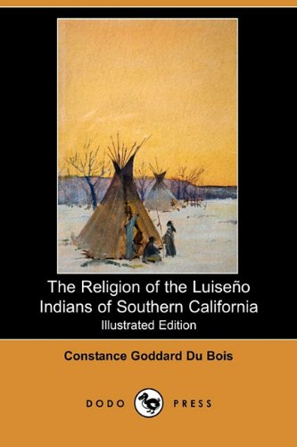 The Religion of the Luiseno Indians of Southern California (Illustrated Edition) (Dodo Press)