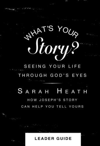 What's Your Story? Leader Guide: Seeing Your Life Through God's Eyes