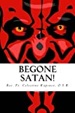 Begone Satan!: A Soul-Stirring Account of Diabolical Possession in Iowa