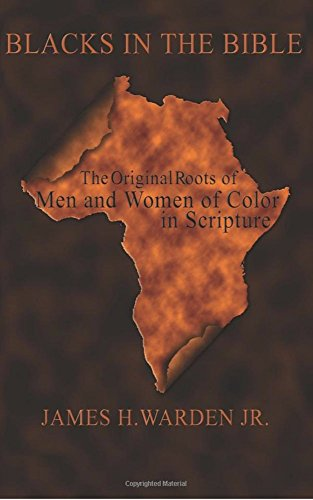 Blacks in the Bible: Black Men and Women in Scripture Volume II: Biblical Black History (The Blacks in the Bible Legacy Series from The Complete Works of Blacks in the Bible Book 2) (Black History Bible)