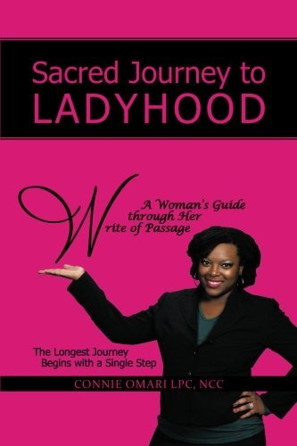 Sacred Journey to Ladyhood A Woman's Guide Through Her Write of Passage: The Longest Journey Begins with a Single Step by Connie Omari (2013-03-27) (The Longest Journey Begins With A Single Step)