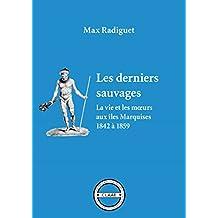 Les derniers sauvages: La vie et les mœurs aux îles Marquises 1842 à 1859 (French Edition)