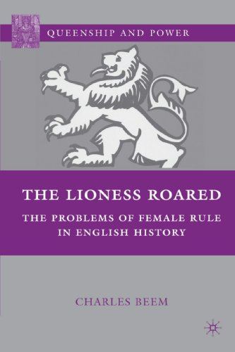 The Lioness Roared: The Problems of Female Rule in English History (Queenship and Power)