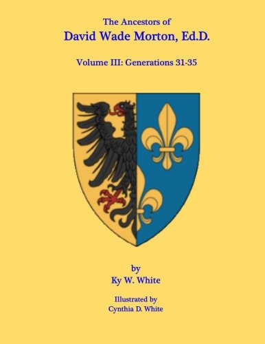 Morton V3: Volume III: Generations 31-35 (The Ancestors of David Wade Morton, Ed.D.) (Volume 3) pdf