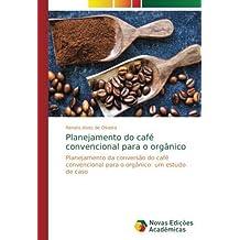 Planejamento do café convencional para o orgânico: Planejamento da conversão do café convencional para o orgânico: um estudo de caso