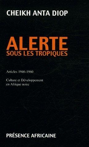 Alerte sous les tropiques. Articles 1946-1960 Culture et Développement en Afrique noire - Cheikh-Anta Diop