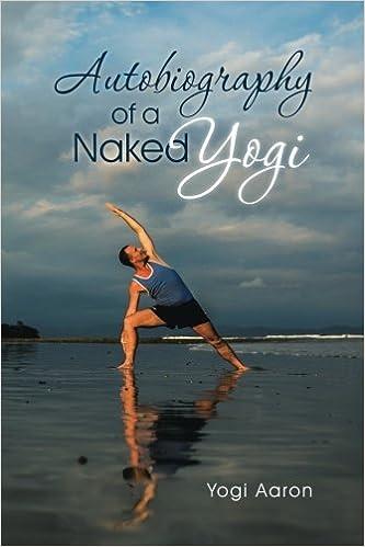Amazon Fr Autobiography Of A Naked Yogi Yogi Aaron Livres