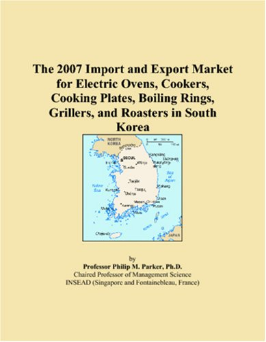 Roaster Cooking Electric With - The 2007 Import and Export Market for Electric Ovens, Cookers, Cooking Plates, Boiling Rings, Grillers, and Roasters in South Korea